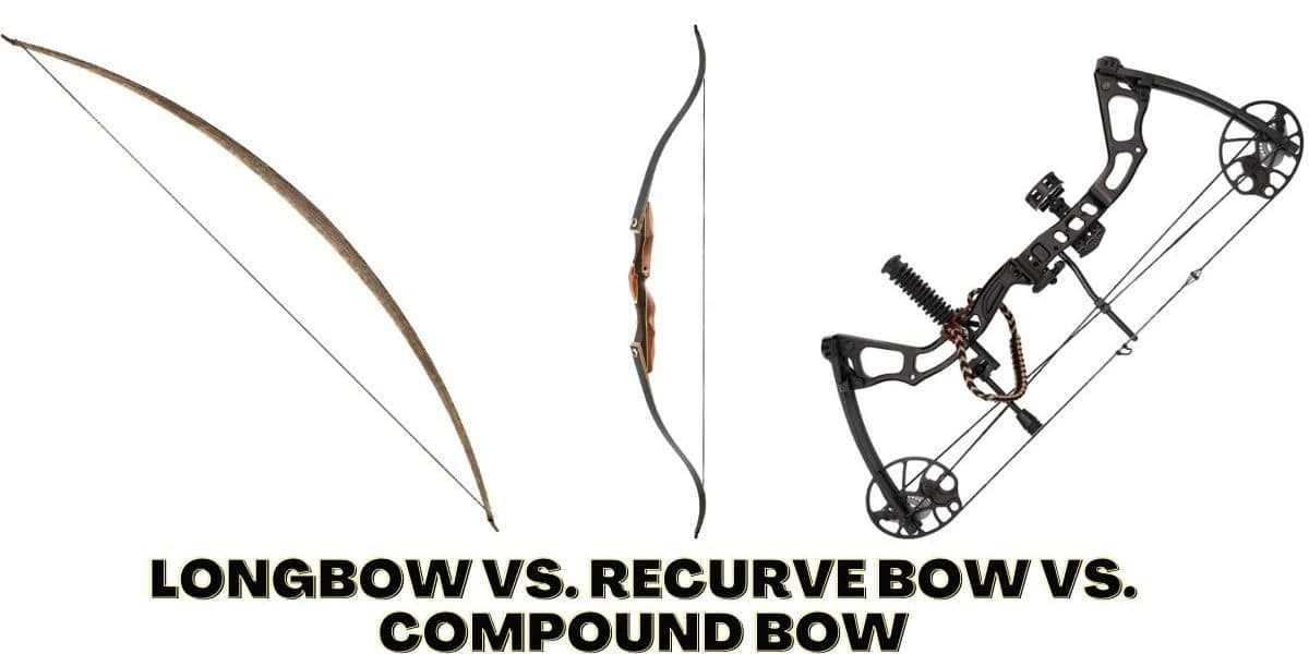 Longbow vs. Recurve Bow vs. Compound Bow
